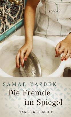 Die Fremde im Spiegel von Bender,  Larissa, Yazbek,  Samar