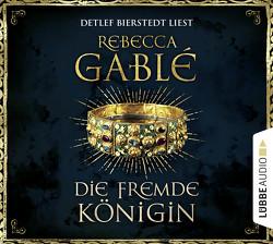 Die fremde Königin von Bierstedt,  Detlef, Gablé,  Rebecca