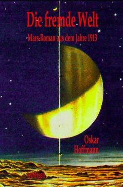 Die fremde Welt von Hoffmann,  Otto Oskar, Münch,  Detlef