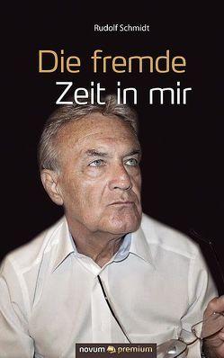 Die fremde Zeit in mir von Schmidt,  Rudolf