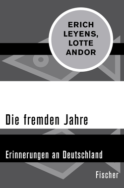 Die fremden Jahre von Andor,  Lotte, Benz,  Wolfgang, Leyens,  Erich