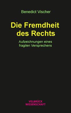 Die Fremdheit des Rechts von Vischer,  Benedict