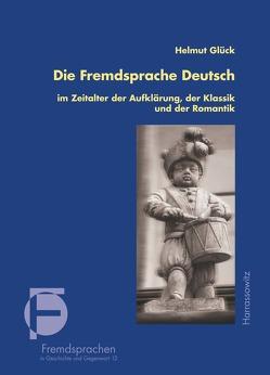 Die Fremdsprache Deutsch im Zeitalter der Aufklärung, der Klassik und der Romantik von Glück,  Helmut