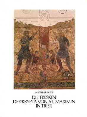 Die Fresken der Krypta von St. Maximin in Trier und ihre Stellung in der spätkarolingischen Wandmalerei von Exner,  Matthias
