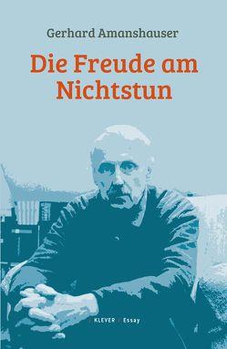 Die Freude am Nichtstun von Amanshauser,  Gerhard