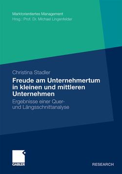 Die Freude am Unternehmertum in kleinen und mittleren Unternehmen von Lingenfelder,  Prof. Dr. Michael, Schwarz,  Bodo, Stadler,  Christina