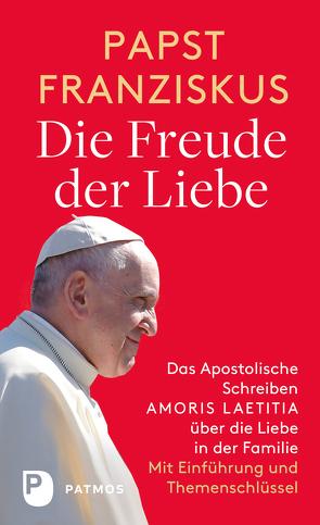Die Freude der Liebe: Das Apostolische Schreiben Amoris Laetitia über die Liebe in der Familie von Erbacher,  Jürgen, Papst Franziskus