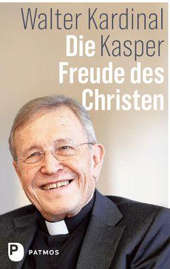 Die Freude des Christen von Kasper,  Walter Kardinal