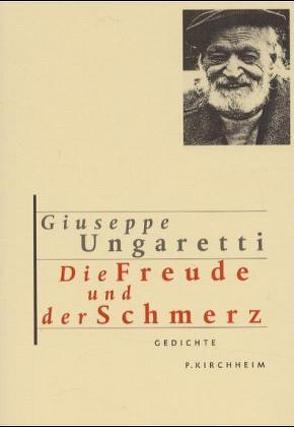 Die Freude und der Schmerz von Killisch-Horn,  Michael von, Ungaretti,  Giuseppe
