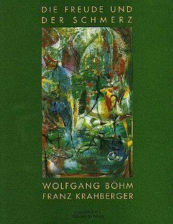 Die Freude und der Schmerz von Böhm,  Wolfgang, Krahberger,  Franz