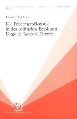 Die Friedensproblematik in den politischen Emblemen Diego de Saavedra Fajardos von Mühleisen,  Hans O