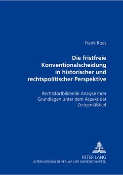 Die fristfreie Konventionalscheidung in historischer und rechtspolitischer Perspektive von Roes,  Frank