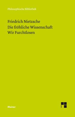 Die Fröhliche Wissenschaft / Wir Furchtlosen (Neue Ausgabe 1887) von Nietzsche,  Friedrich, Scheier,  Claus-Artur
