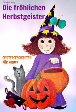 Die fröhlichen Herbstgeister – Geister und Halloweengeschichten von Bräunling,  Elke, Janetzko,  Stephen