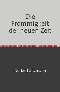 DIE FRÖMMIGKEIT DER NEUEN ZEIT von Zitzmann,  Norbert