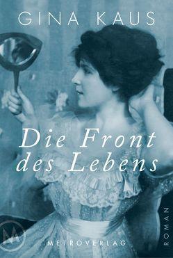 Die Front des Lebens von Hofeneder,  Veronika, Kaus,  Gina, Streeruwitz,  Marlene