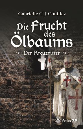 Die Frucht des Ölbaums – Der Kreuzritter von Couillez,  Gabrielle C. J.