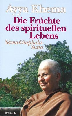 Die Früchte des spirituellen Lebens von Ayya Khema