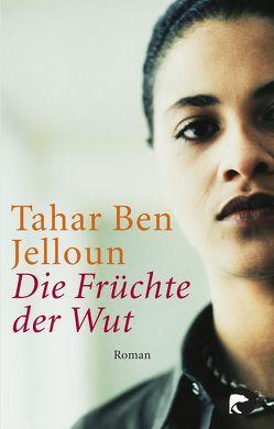 Die Früchte der Wut von Ben Jelloun,  Tahar, Kayser,  Christiane