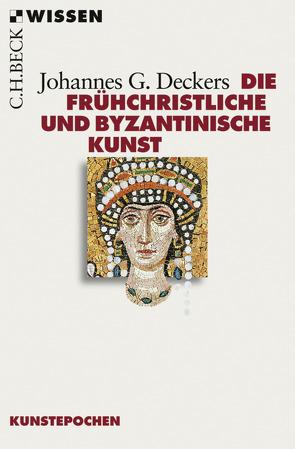 Die frühchristliche und byzantinische Kunst von Deckers,  Johannes G.
