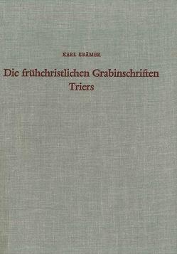 Die frühchristlichen Grabinschriften Triers von Krämer,  Karl