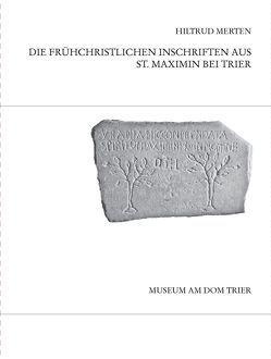 Die frühchristlichen Inschriften aus St. Maximin bei Trier von Merten,  Hiltrud