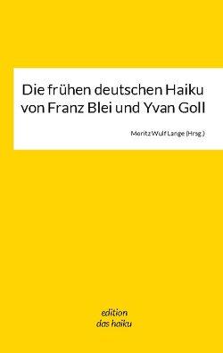 Die frühen deutschen Haikus von Franz Blei und Yvan Goll von Lange,  Moritz Wulf