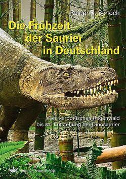 Die Frühzeit der Saurier in Deutschland von Schoch,  Rainer R.
