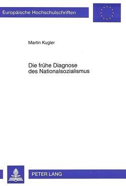 Die frühe Diagnose des Nationalsozialismus von Kügler,  Martin