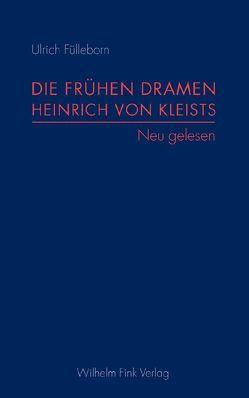 Die frühen Dramen Heinrich von Kleists von Fülleborn,  Ulrich