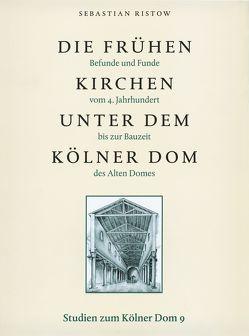 Die frühen Kirchen unter dem Kölner Dom von Bakker,  Lothar, Hochkirchen,  Dorothea, Lauer,  Rolf, Ristow,  Sebastian, Schock-Werner,  Barbara
