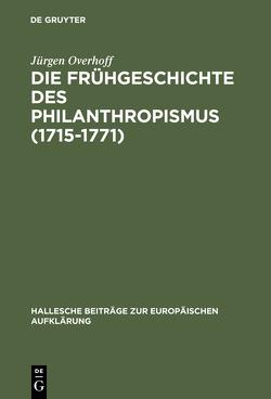 Die Frühgeschichte des Philanthropismus (1715-1771) von Overhoff,  Jürgen