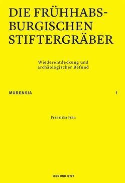 Die frühhabsburgischen Stiftergräber von Jahn,  Franziska