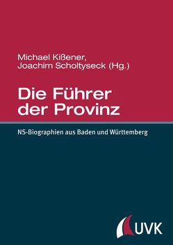 Die Führer der Provinz von Kissener,  Michael, Scholtyseck,  Joachim