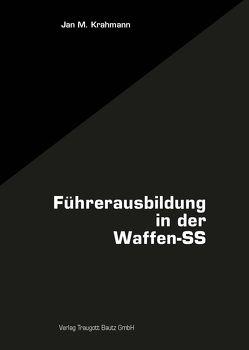 Die Führerausbildung in der Waffen-SS von Krahmann,  Jan M.