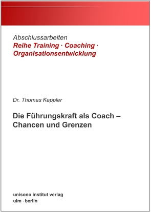 Die Führungskraft als Coach – Chancen und Grenzen von Dr. Keppler,  Thomas