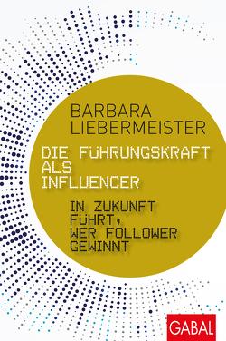 Die Führungskraft als Influencer von Liebermeister,  Barbara