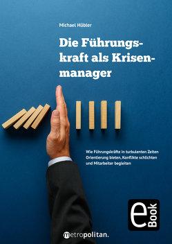 Die Führungskraft als Krisenmanager von Hübler,  Michael