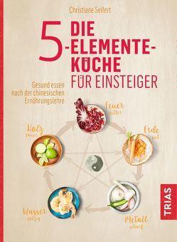 Die Fünf-Elemente-Küche für Einsteiger von Seifert,  Christiane