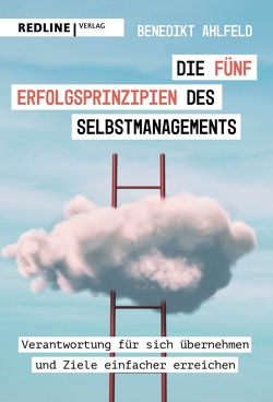 Die fünf Erfolgsprinzipien des Selbstmanagements von Ahlfeld,  Benedikt