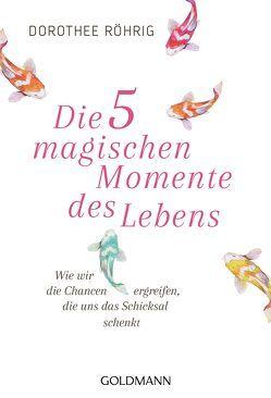 Die fünf magischen Momente des Lebens von Röhrig,  Dorothee