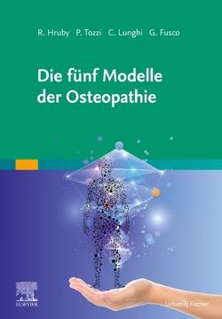 Die fünf Modelle der Osteopathie von Fusco,  G., Hruby,  R., Lunghi,  C., Tozzi,  P.