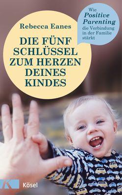 Die fünf Schlüssel zum Herzen deines Kindes von Eanes,  Rebecca, Würdinger,  Gabriele