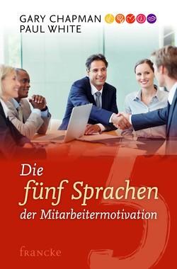 Die fünf Sprachen der Mitarbeitermotivation von Chapman,  Gary, White,  Paul