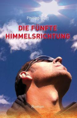 Die fünfte Himmelsrichtung von Gurt,  Philipp