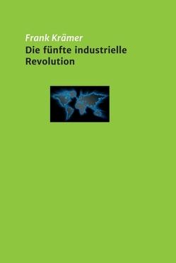 Die fünfte industrielle Revolution von Kraemer,  Frank
