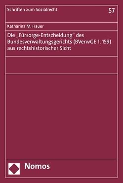 """Die """"Fürsorge-Entscheidung"""" des Bundesverwaltungsgerichts (BVerwGE 1, 159) aus rechtshistorischer Sicht von Hauer,  Katharina Maria"""