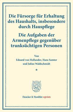 Die Fürsorge für Erhaltung des Haushalts, insbesondere durch Hauspflege. von Hollander,  Eduard von, Samter,  Hans, Waldschmidt,  Julius