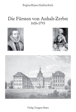 Die Fürsten von Anhalt-Zerbst von Kubitscheck,  Regina-Bianca