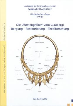 """Die """"Fürstengräber"""" vom Glauberg: Bergung – Restaurierung – Textilforschung von Recker,  Udo, Rupp,  Vera"""